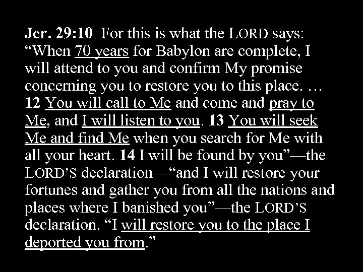 """Jer. 29: 10 For this is what the LORD says: """"When 70 years for"""