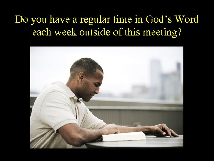 Do you have a regular time in God's Word each week outside of this