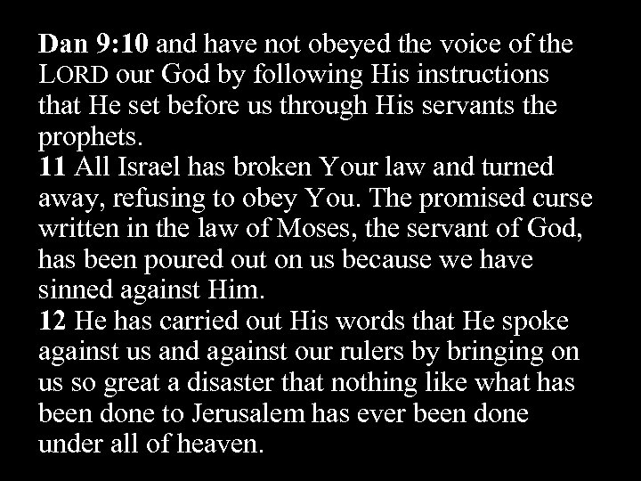 Dan 9: 10 and have not obeyed the voice of the LORD our God