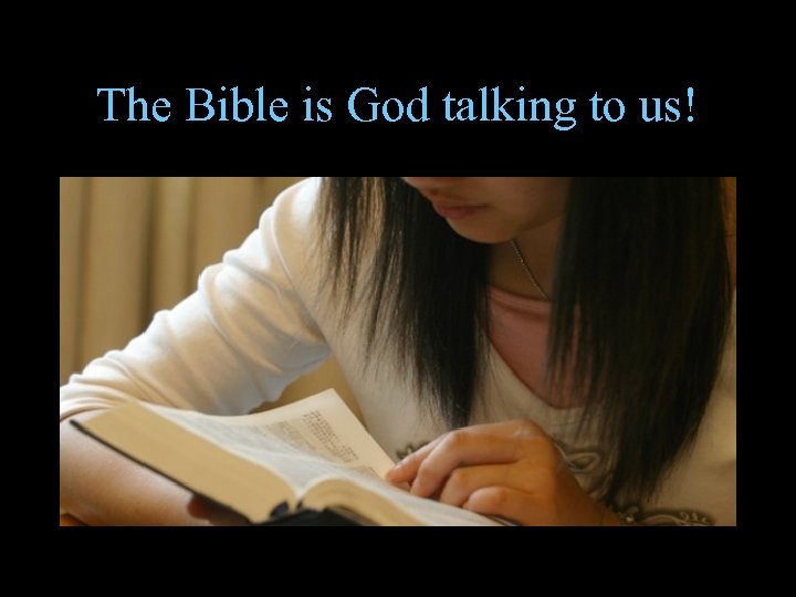 The Bible is God talking to us!