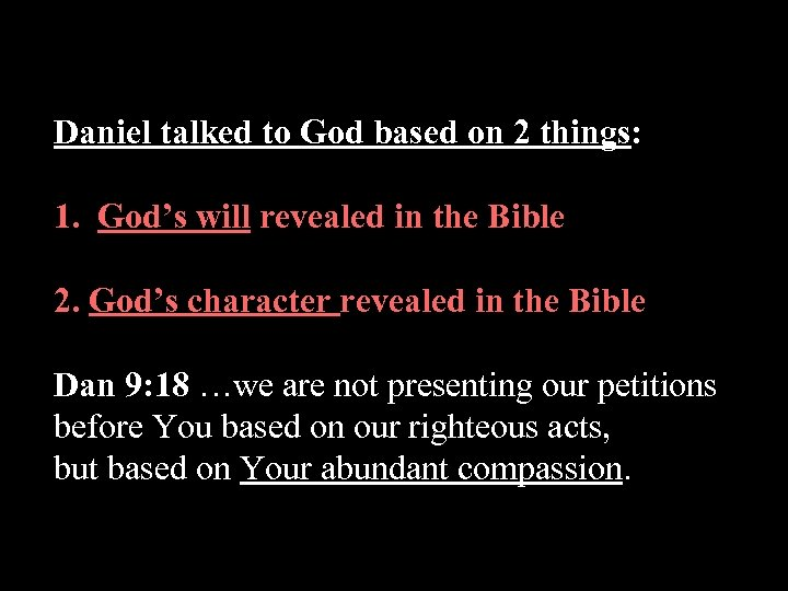 Daniel talked to God based on 2 things: 1. God's will revealed in the
