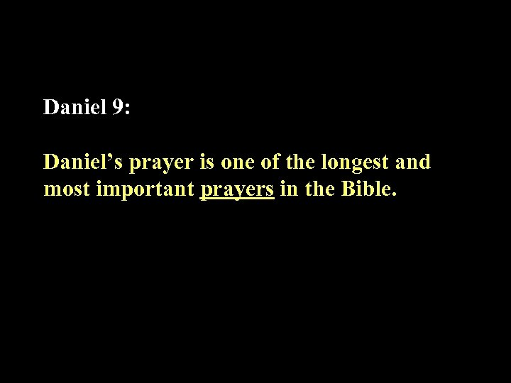 Daniel 9: Daniel's prayer is one of the longest and most important prayers in