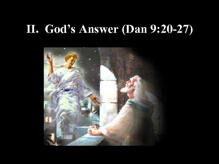 II. God's Answer (Dan 9: 20 -27)