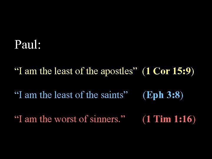 """Paul: """"I am the least of the apostles"""" (1 Cor 15: 9) """"I am"""