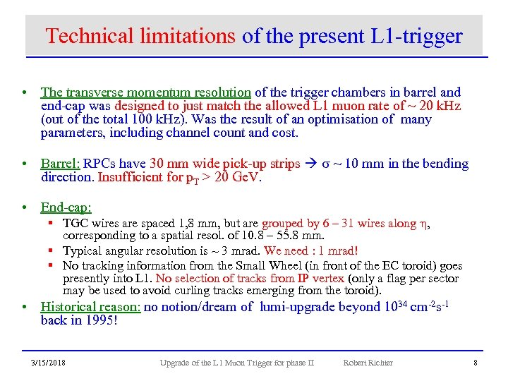 Technical limitations of the present L 1 -trigger • The transverse momentum resolution of