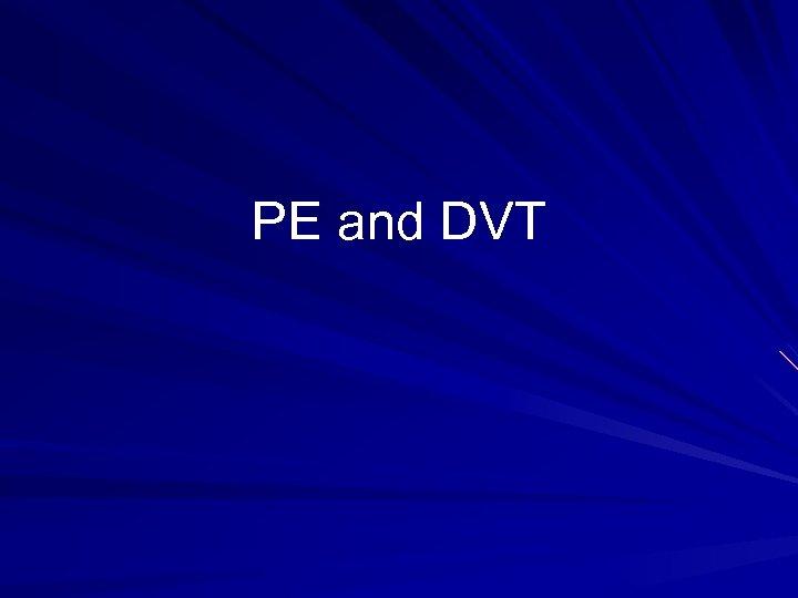 PE and DVT