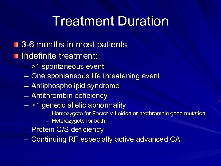 Treatment Duration 3 -6 months in most patients Indefinite treatment: – – – >1