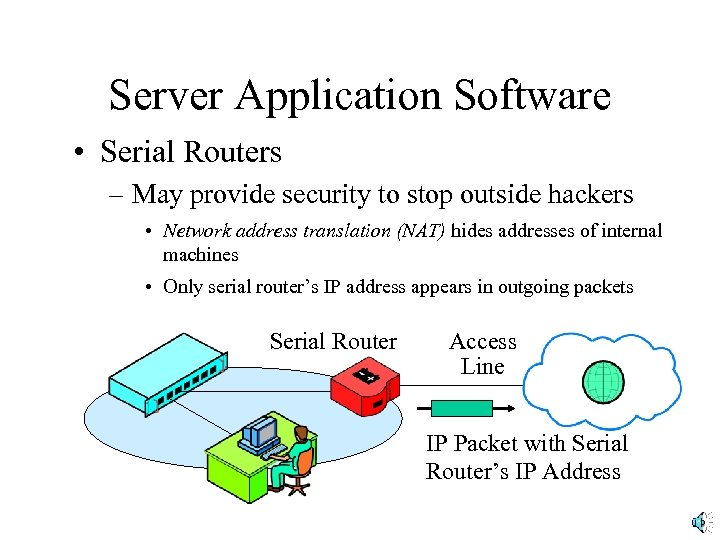 Server Application Software • Serial Routers – May provide security to stop outside hackers