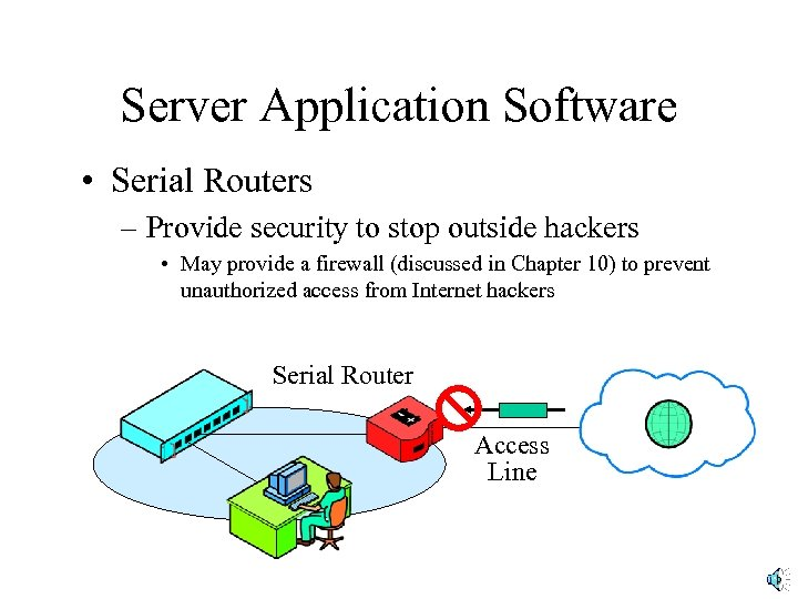 Server Application Software • Serial Routers – Provide security to stop outside hackers •