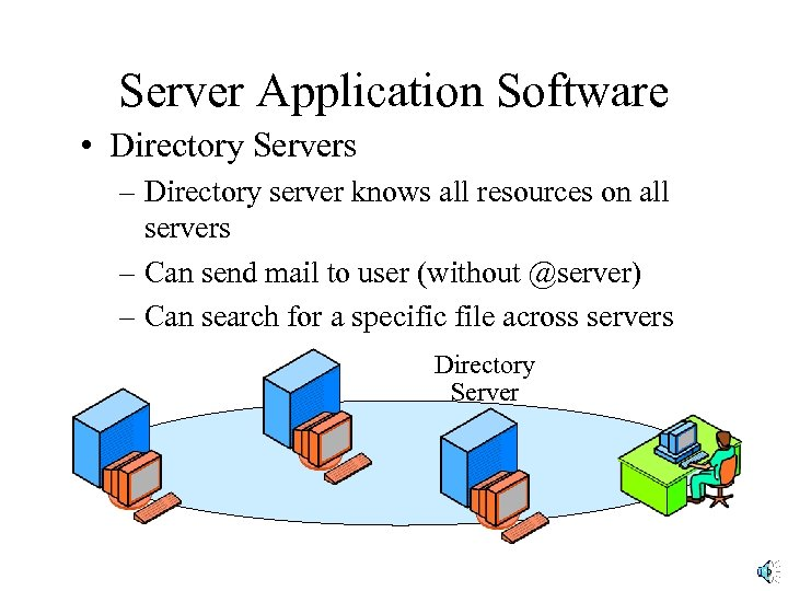 Server Application Software • Directory Servers – Directory server knows all resources on all
