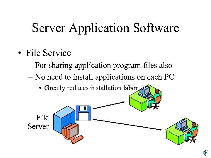 Server Application Software • File Service – For sharing application program files also –