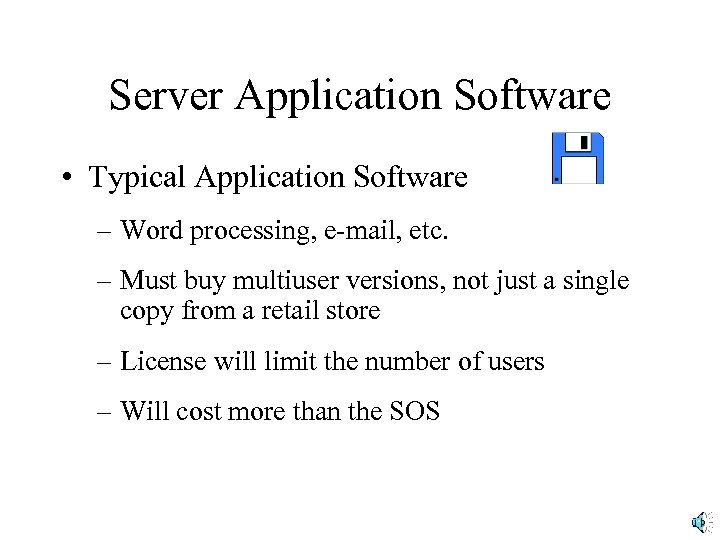Server Application Software • Typical Application Software – Word processing, e-mail, etc. – Must
