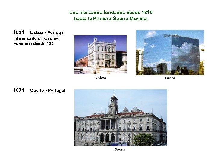 Los mercados fundados desde 1815 hasta la Primera Guerra Mundial 1834 Lisboa - Portugal