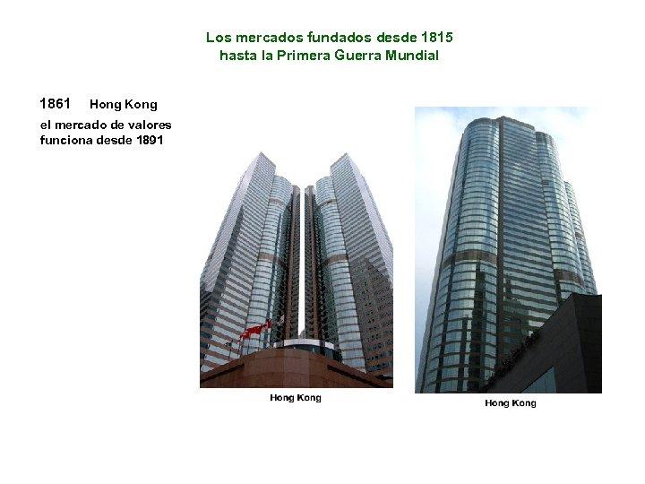 Los mercados fundados desde 1815 hasta la Primera Guerra Mundial 1861 Hong Kong el