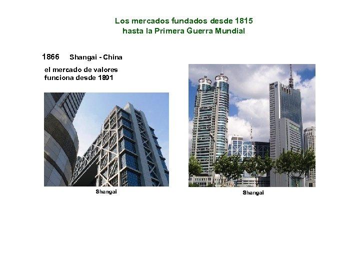 Los mercados fundados desde 1815 hasta la Primera Guerra Mundial 1866 Shangai - China