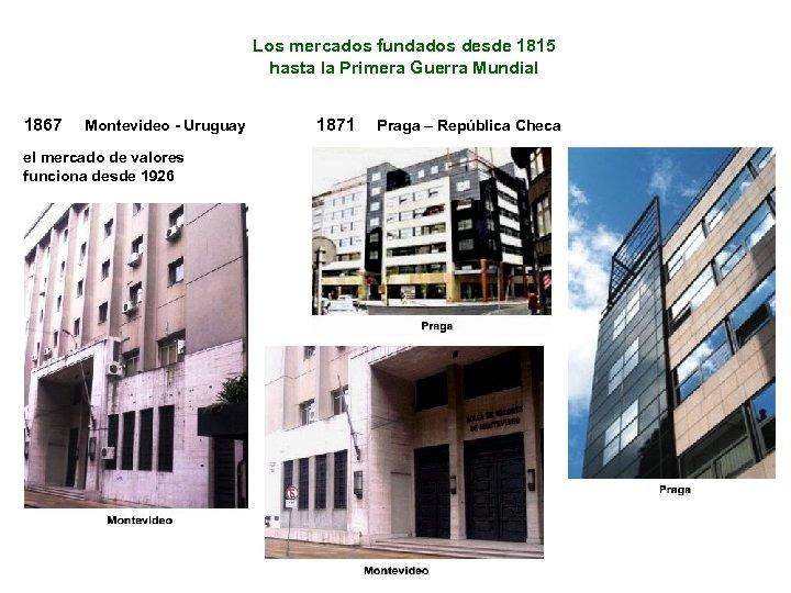 Los mercados fundados desde 1815 hasta la Primera Guerra Mundial 1867 Montevideo - Uruguay