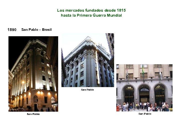 Los mercados fundados desde 1815 hasta la Primera Guerra Mundial 1890 San Pablo –
