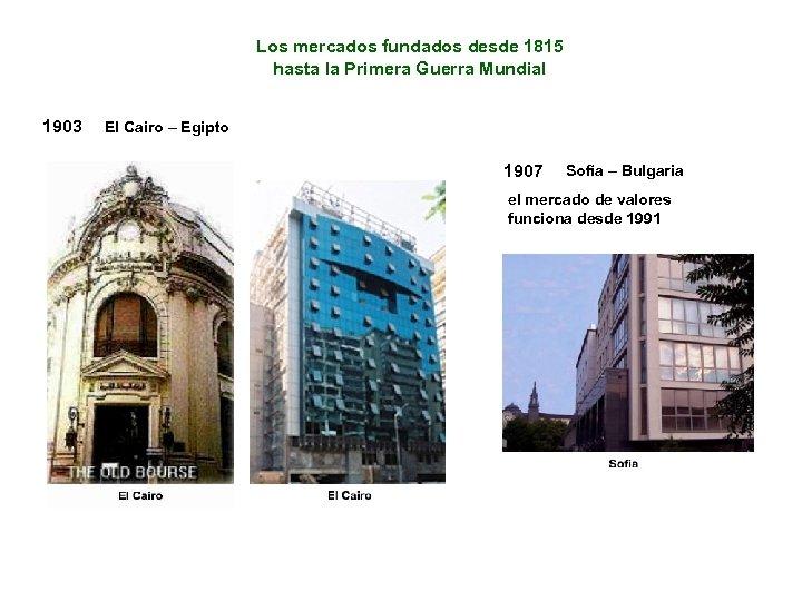Los mercados fundados desde 1815 hasta la Primera Guerra Mundial 1903 El Cairo –