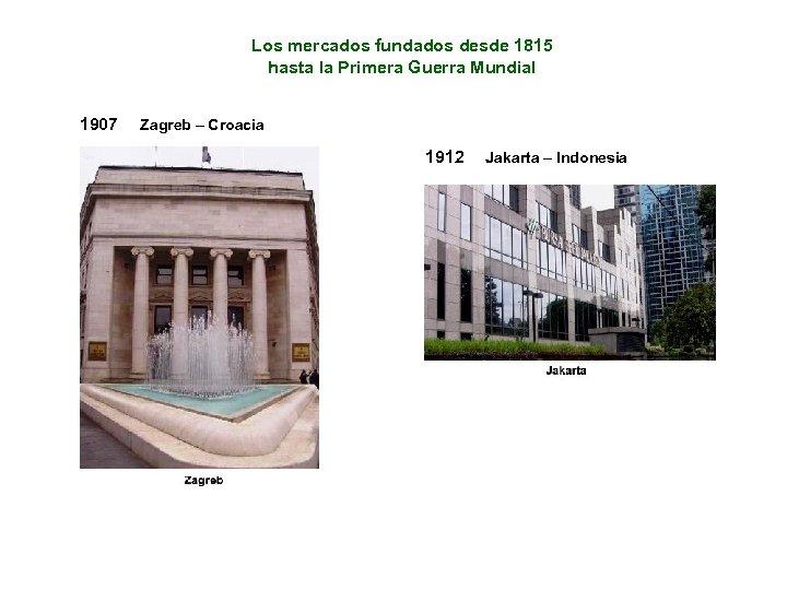 Los mercados fundados desde 1815 hasta la Primera Guerra Mundial 1907 Zagreb – Croacia