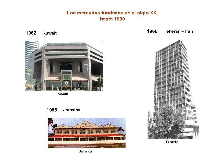 Los mercados fundados en el siglo XX, hasta 1990 1962 1968 Kuwait 1968 Jamaica