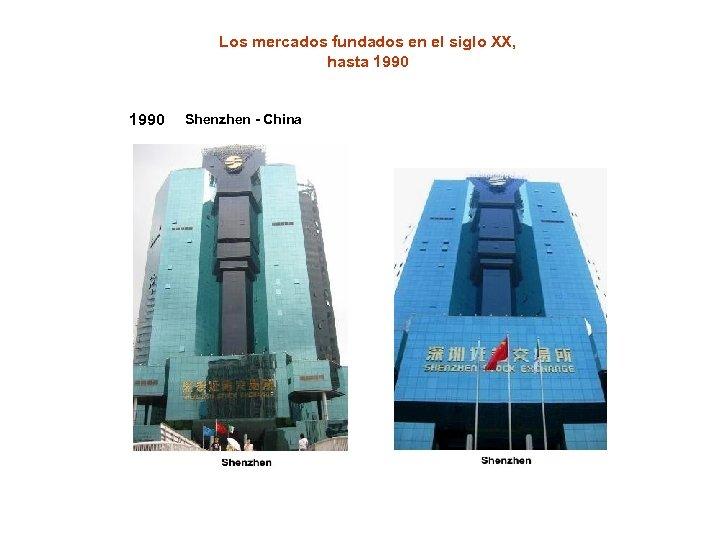 Los mercados fundados en el siglo XX, hasta 1990 Shenzhen - China