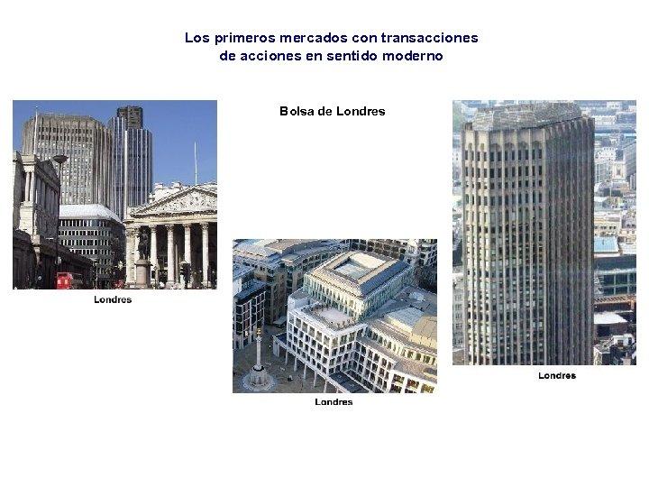 Los primeros mercados con transacciones de acciones en sentido moderno Bolsa de Londres