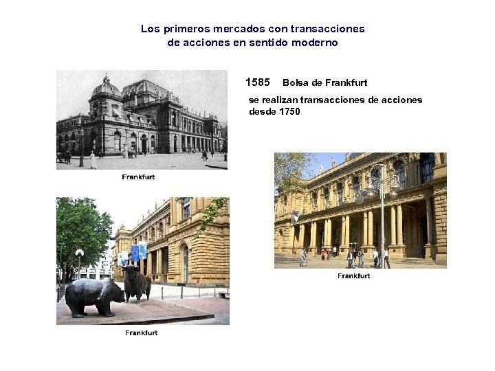 Los primeros mercados con transacciones de acciones en sentido moderno 1585 Bolsa de Frankfurt