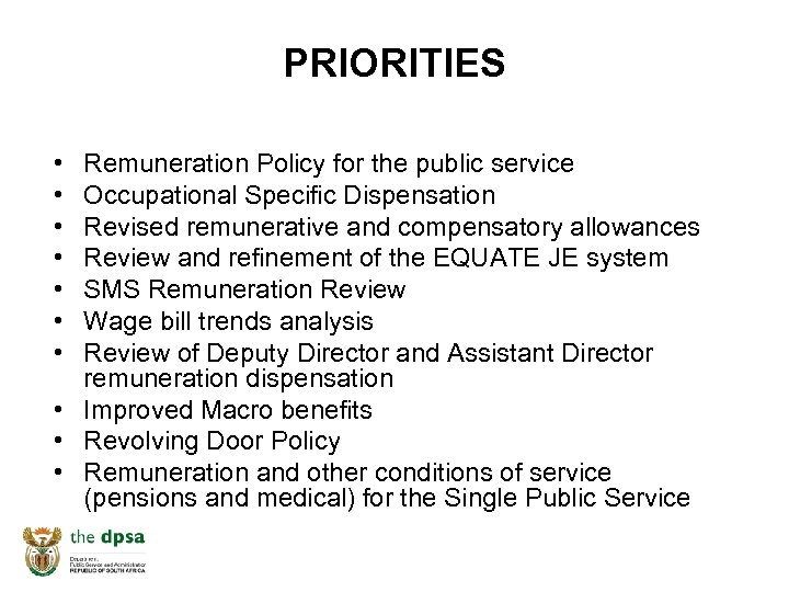 PRIORITIES • • Remuneration Policy for the public service Occupational Specific Dispensation Revised remunerative