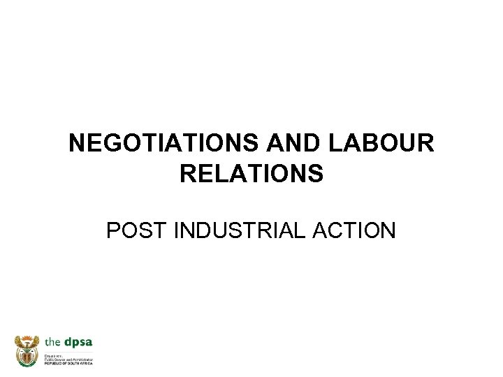 NEGOTIATIONS AND LABOUR RELATIONS POST INDUSTRIAL ACTION