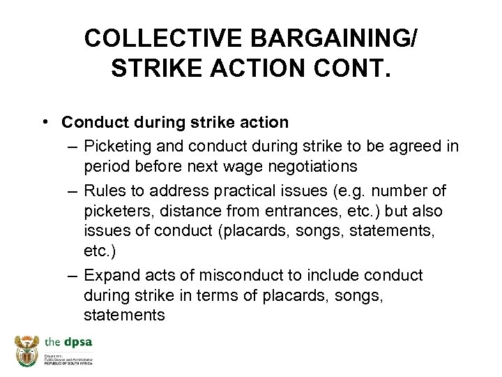 COLLECTIVE BARGAINING/ STRIKE ACTION CONT. • Conduct during strike action – Picketing and conduct