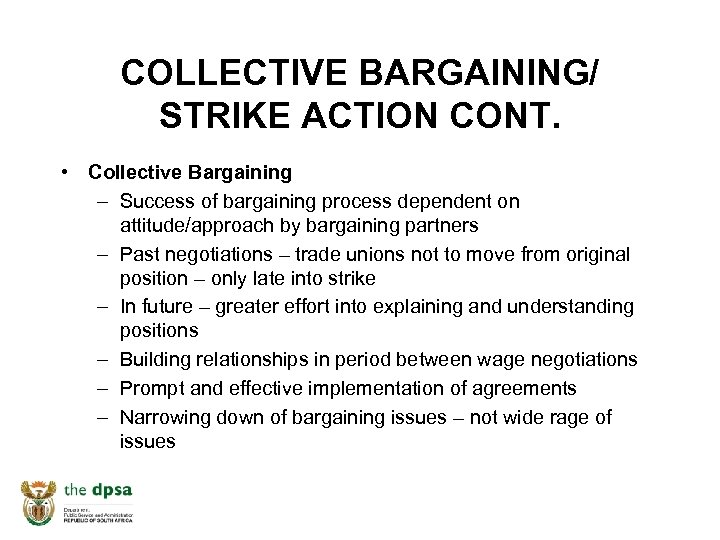 COLLECTIVE BARGAINING/ STRIKE ACTION CONT. • Collective Bargaining – Success of bargaining process dependent