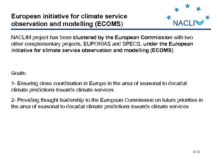 European initiative for climate service observation and modelling (ECOMS) NACLIM project has been clustered