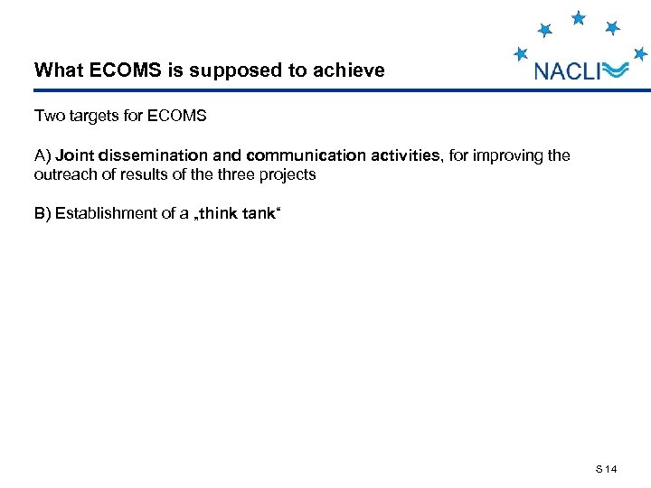 What ECOMS is supposed to achieve Two targets for ECOMS A) Joint dissemination and