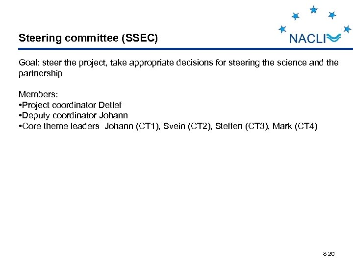 Steering committee (SSEC) Goal: steer the project, take appropriate decisions for steering the science