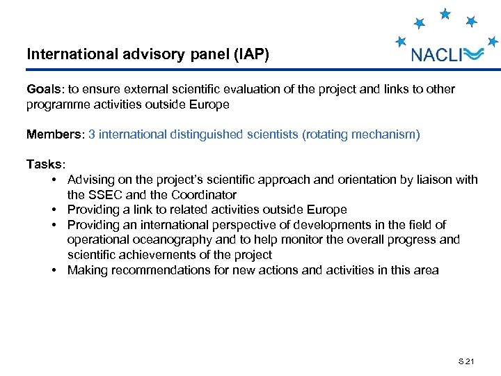 International advisory panel (IAP) Goals: to ensure external scientific evaluation of the project and