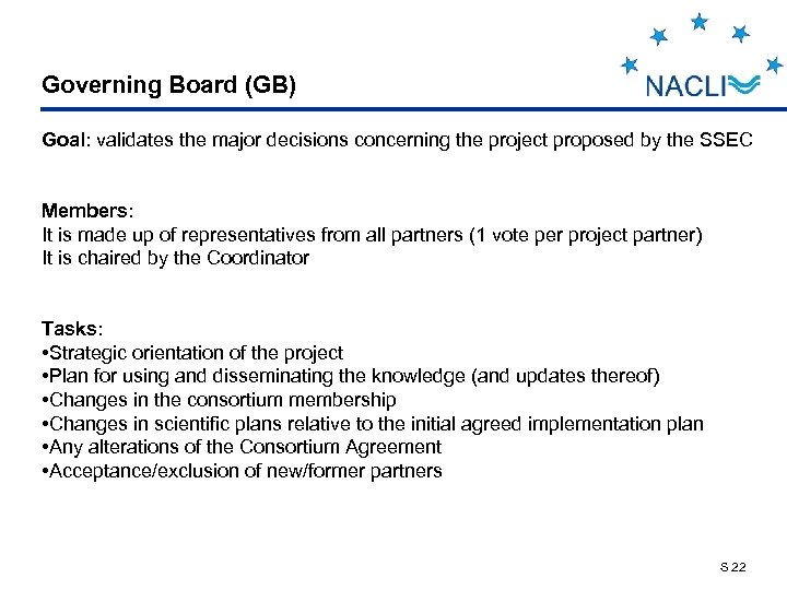 Governing Board (GB) Goal: validates the major decisions concerning the project proposed by the