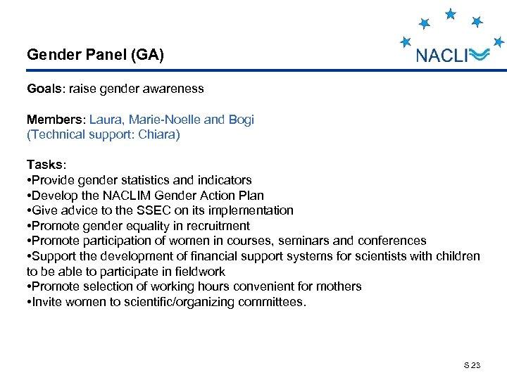 Gender Panel (GA) Goals: raise gender awareness Members: Laura, Marie-Noelle and Bogi (Technical support: