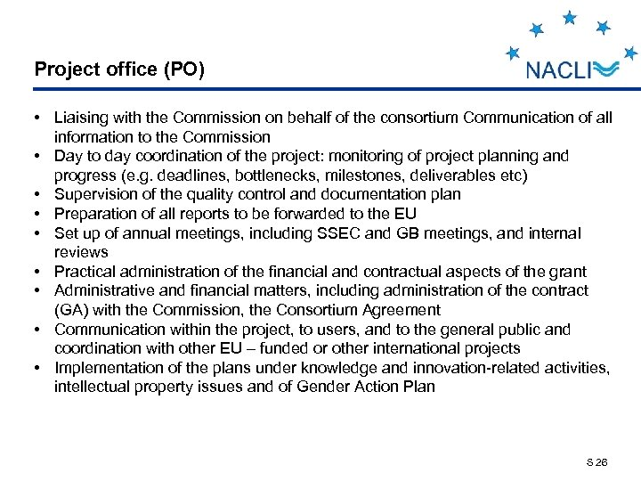 Project office (PO) • Liaising with the Commission on behalf of the consortium Communication