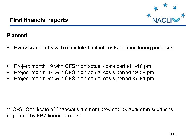 First financial reports Planned • Every six months with cumulated actual costs for monitoring