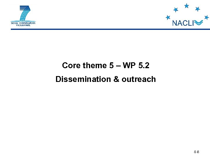 Core theme 5 – WP 5. 2 Dissemination & outreach S 6