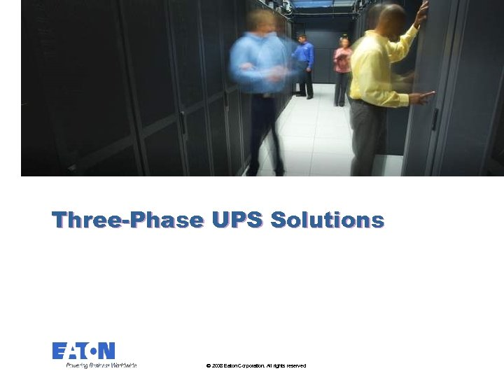 Three-Phase UPS Solutions © 2008 Eaton Corporation. All rights reserved.