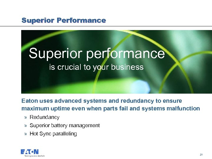 Superior Performance Superior performance is crucial to your business Eaton uses advanced systems and