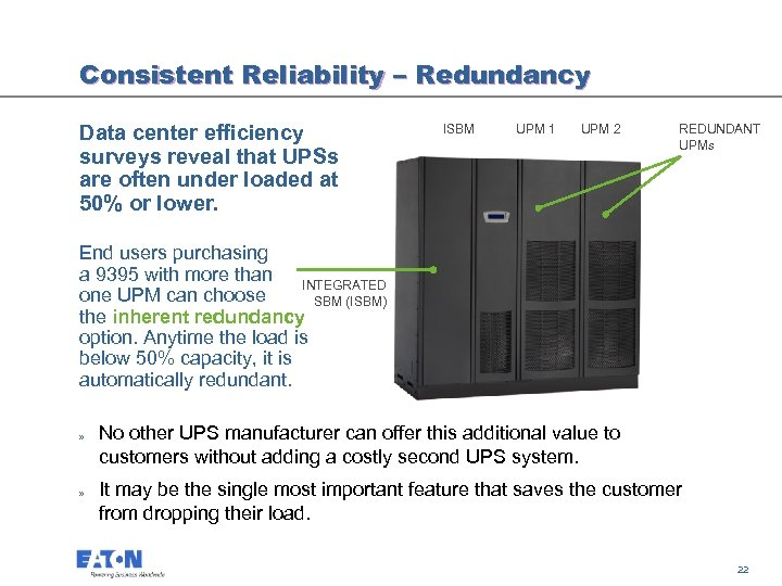Consistent Reliability – Redundancy Data center efficiency surveys reveal that UPSs are often under