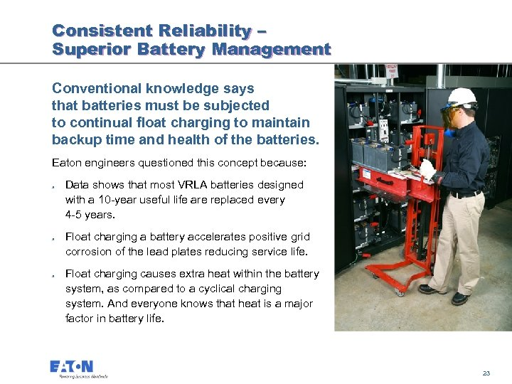 Consistent Reliability – Superior Battery Management Conventional knowledge says that batteries must be subjected