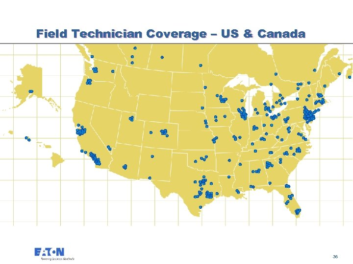 Field Technician Coverage – US & Canada 36 36