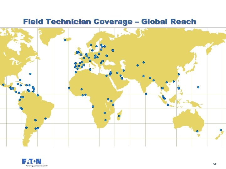 Field Technician Coverage – Global Reach 37 37