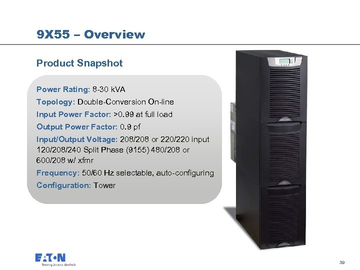 9 X 55 – Overview Product Snapshot Power Rating: 8 -30 k. VA Topology: