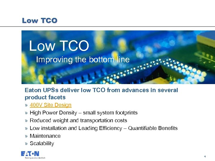 Low TCO Improving the bottom line Eaton UPSs deliver low TCO from advances in