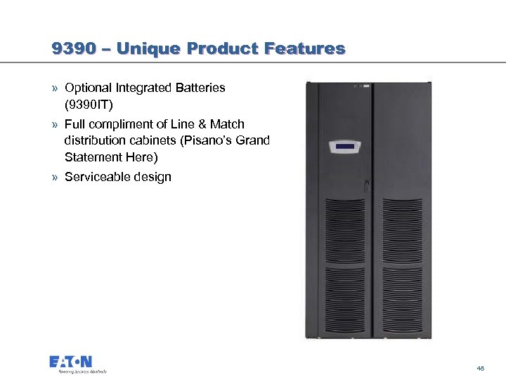 9390 – Unique Product Features » Optional Integrated Batteries (9390 IT) » Full compliment