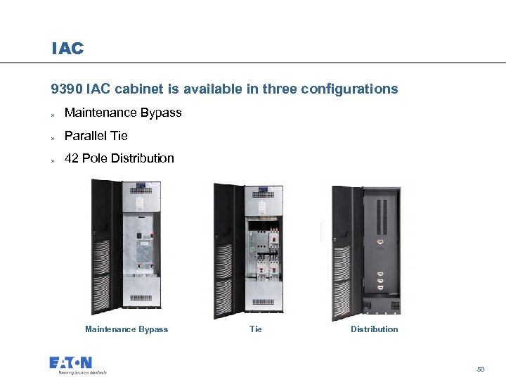 IAC 9390 IAC cabinet is available in three configurations » Maintenance Bypass » Parallel